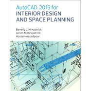 AutoCAD 2015 for Interior Design and Space Planning by Kirkpatrick, Beverly M.; Kirkpatrick, James M.; Assadipour, Hossein, 9780133144857
