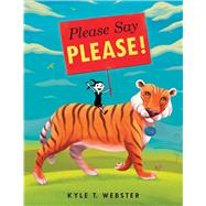 Please Say Please! by Webster, Kyle T., 9780545844857