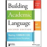 Building Academic Language: Meeting Common Core Standards Across Disciplines, Grades 5-12 by Zwiers, 9781118744857