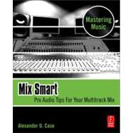 Mix Smart: Pro Audio Tips For Your Multitrack Mix by Case; Alex, 9780240814858