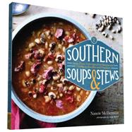 Southern Soups & Stews: More Than 75 Recipes from Burgoo and Gumbo to Etouffée and Fricassee by McDermott, Nancie; Beisch, Leigh, 9781452124858