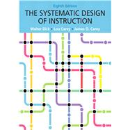 The Systematic Design of Instruction, Eighth Edition by Walter  Dick;   Lou  Carey;   James O. Carey, 9780132824859