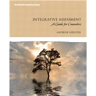Integrative Assessment A Guide for Counselors by Gersten, Andrew, 9780135034859