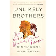 Unlikely Brothers by PRENDERGAST, JOHNMATTOCKS, MICHAEL, 9780307464859