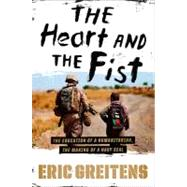 The Heart and the Fist: The Education of a Humanitarian, the Making of a Navy Seal by Greitens, Eric, 9780547424859