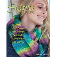 Scarves in the Round: 25 Knitted Infinity Scarves, Neck Warmers, Cowls, and Double-warm Tube Scarves by Walpole, Heather, 9780811714860