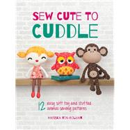 Sew Cute to Cuddle: 12 Easy Soft Toys and Stuffed Animal Sewing Patterns by Vos-bolman, Mariska, 9781446304860
