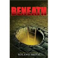 Beneath by Smith, Roland, 9780545564861