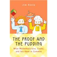 The Proof and the Pudding: What Mathematicians, Cooks, and You Have in Common by Henle, Jim, 9780691164861