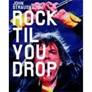 Rock 'Til You Drop by STRAUSBAUGH, JOHN, 9781859844861