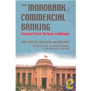 From Monobank to Commercial Banking : Financial Sector Reforms in Vietnam by kovsted, jens; rand, john; Tarp, Finn, 9788791114861