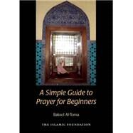 A Simple Guide to Prayer for Beginners by Al-toma, Batool, 9780860374862