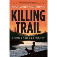 Killing Trail A Timber Creek K-9 Mystery by Mizushima, Margaret, 9781629534862