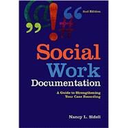 Social Work Documentation: A Guide to Strengthening Your Case Recording by Nancy L. Sidell, 9780871014863