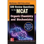 McGraw-Hill Education 500 Review Questions for the MCAT: Organic Chemistry and Biochemistry by Moore, John T.; Langley, Richard H., 9780071834865