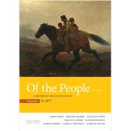 Of the People A History of the United States, Volume 1: To 1877 by Oakes, James; McGerr, Michael; Lewis, Jan Ellen; Cullather, Nick; Boydston, Jeanne; Summers, Mark; Townsend, Camilla; Dunak, Karen, 9780190254865
