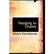 Hanging in Chains by Hartshorne, Albert, 9780554814865