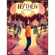 If/Then: A New Musical, Vocal Line With Piano Accompaniment by Kitt, Tom (COP); Yorkey, Brian (COP), 9781480394865