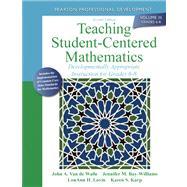 Teaching Student-Centered Mathematics Developmentally Appropriate Instruction for Grades 6-8 (Volume III) by Van de Walle, John A.; Bay-Williams, Jennifer M.; Lovin, LouAnn H.; Karp, Karen S., 9780132824866