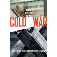 A Brief History of the Cold War by Edwards, Lee; Spalding, Elizabeth Edwards, 9781621574866