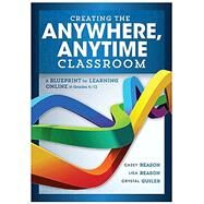 Creating the Anywhere, Anytime Classroom by Reason, Casey; Reason, Lisa; Guiler, Crystal, 9781943874866