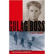 Gulag Boss A Soviet Memoir by Mochulsky, Fyodor Vasilevich; Kaple, Deborah, 9780199934867