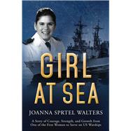 Girl at Sea: A Story of Courage, Strength, and Growth from One of the First Women to Serve on Us Warships by Walters, Joanna Sprtel, 9781634504867