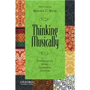 Thinking Musically Experiencing Music, Expressing Culture by Wade, Bonnie C., 9780199844869