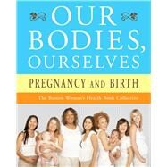 Our Bodies, Ourselves: Pregnancy and Birth by Unknown, 9780743274869