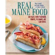 Real Maine Food: 100 Plates from Fishermen, Farmers, Pie Champs, and Clam Shacks by Conniff, Ben; Holden, Luke; Cramp, Stacey, 9780847844869