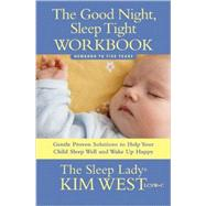 The Good Night, Sleep Tight Workbook: Newborn to Five Years: Gentle Proven Solutions to Help Your Child Sleep Well and Wake Up Happy by West, Kim, 9780979824869