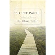 Secretos de Fe Para una vida abundante by Díaz-Pabón, Luis Ángel, 9781433684869