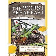 The Worst Breakfast by Mieville, China; Smith, Zak, 9781617754869