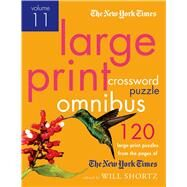 The New York Times Large-Print Crossword Puzzle Omnibus Volume 11; 120 Large-Print Easy to Hard Puzzles from the Pages of The New York Times by Edited by Will Shortz, 9780312654870