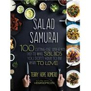 Salad Samurai: 100 Cutting-edge, Ultra-hearty, Easy-to-make Salads You Don't Have to Be Vegan to Love by Romero, Terry Hope, 9780738214870