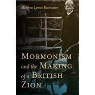 Mormonism and the Making of a British Zion by Rasmussen, Matthew L., 9781607814870