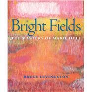 Bright Fields by Levingston, Bruce; Merryday, Michaela; Garrard, Mary (CON); Jackson, Philip (CON); Levingston, Jon (CON), 9781628464870