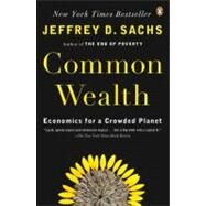 Common Wealth Economics for a Crowded Planet by Sachs, Jeffrey D., 9780143114871