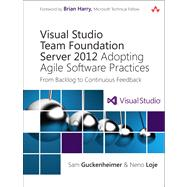 Visual Studio Team Foundation Server 2012 Adopting Agile Software Practices: From Backlog to Continuous Feedback by Guckenheimer, Sam; Loje, Neno, 9780321864871