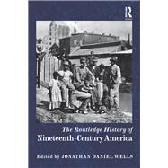 The Routledge History of Nineteenth-Century America by Wells; Jonathan Daniel, 9781138784871