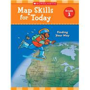 Map Skills for Today: Grade 1 Finding Your Way by Scholastic Teaching Resources, 9781338214871