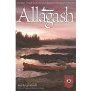 Allagash : A Journey Through Time on Maine's Legendary Wilderness Waterway by GILPATRICK GIL, 9781565234871