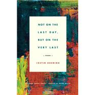 Not on the Last Day, But on the Very Last Poems by Boening, Justin, 9781571314871
