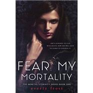 Fear My Mortality by Frost, Everly, 9781942664871