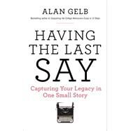 Having the Last Say by Gelb, Alan, 9780399174872