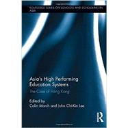 Asia's High Performing Education Systems: The Case of Hong Kong by Marsh; Colin, 9780415834872