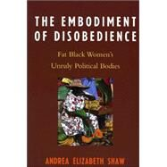 Embodiment of Disobedience by Shaw, Andrea Elizabeth, 9780739114872