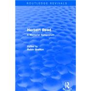 Herbert Read (Routledge Revivals): A Memorial Symposium by Read; Herbert, 9781138914872