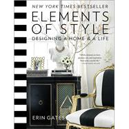 Elements of Style Designing a Home & a Life by Gates, Erin, 9781476744872