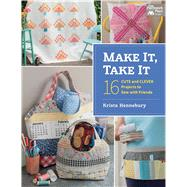 Make It, Take It: 16 Cute and Clever Projects to Sew With Friends by Hennebury, Krista, 9781604684872
